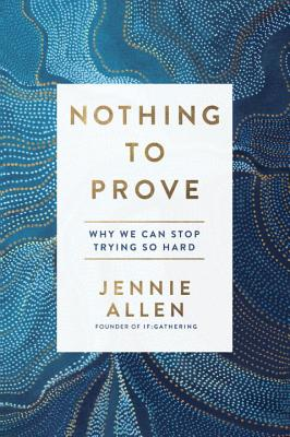 Nothing to Prove: Why We Can Stop Trying So Hard Cover Image