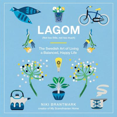 Lagom: Not Too Little, Not Too Much: The Swedish Art of Living a Balanced, Happy Life Cover Image
