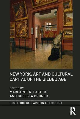 New York: Art and Cultural Capital of the Gilded Age (Routledge Research in Art History) Cover Image