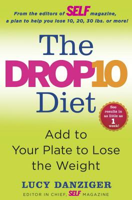 The Drop 10 Diet: Add to Your Plate to Lose the Weight Cover Image