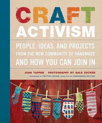 Craft Activism: People, Ideas, and Projects from the New Community of Handmade and How You Can Join in Cover Image