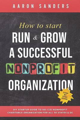 How to Start, Run & Grow a Successful Nonprofit Organization: DIY Startup Guide to 501 C(3) Nonprofit Charitable Organization For All 50 States & DC Cover Image