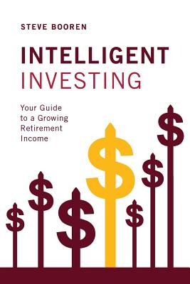 Intelligent Investing: Your Guide to a Growing Retirement Income Cover Image