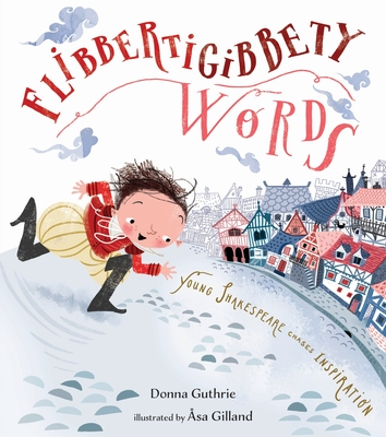 Flibbertigibbety Words: Young Shakespeare Chases Inspiration Cover Image