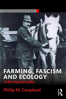 Farming, Fascism and Ecology: A Life of Jorian Jenks (Routledge Studies in Fascism and the Far Right) Cover Image