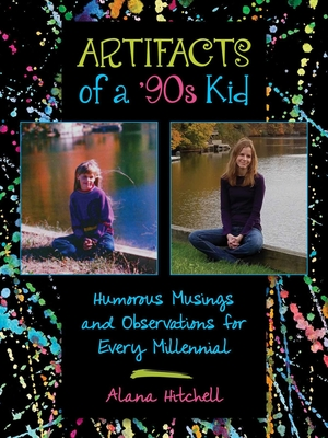 Artifacts of a '90s Kid: Humorous Musings and Observations for Every Millennial Cover Image