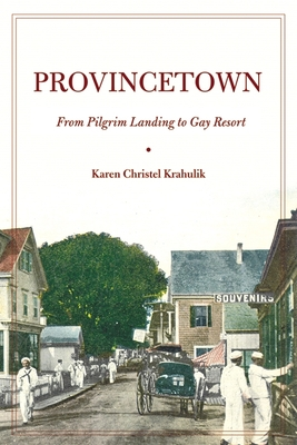 Provincetown: From Pilgrim Landing to Gay Resort (American History and Culture) Cover Image