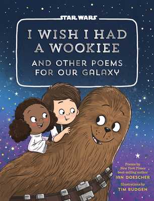 I Wish I Had a Wookiee: And Other Poems for Our Galaxy Cover Image