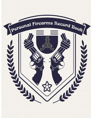 Personal Firearms Record Book: A handy and very detailed Firearms Record book 8.5x11