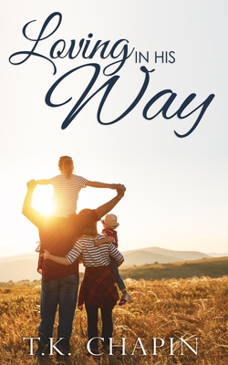Loving In His Way: An Inspirational Christian Fiction Romance Cover Image