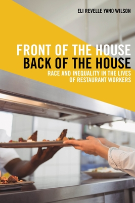 Front of the House, Back of the House: Race and Inequality in the Lives of Restaurant Workers (Latina/O Sociology #10) Cover Image