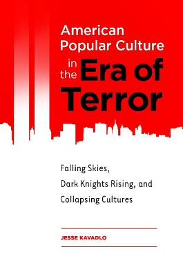 American Popular Culture in the Era of Terror: Falling Skies, Dark Knights Rising, and Collapsing Cultures Cover Image