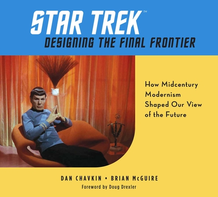 Star Trek: Designing the Final Frontier: How Midcentury Modernism Shaped Our View of the Future Cover Image