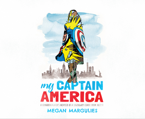 My Captain America: A Granddaughter's Memoir of a Legendary Comic Book Artist Cover Image