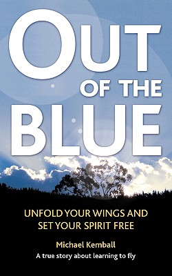 Out of the Blue: A True Story about Learning to Fly, Discover Your Wings and Set Your Spirit Free Cover Image