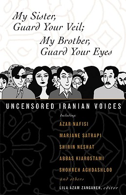 My Sister, Guard Your Veil; My Brother, Guard Your Eyes: Uncensored Iranian Voices Cover Image