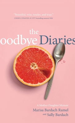 The Goodbye Diaries: A Mother-Daughter Memoir Cover Image