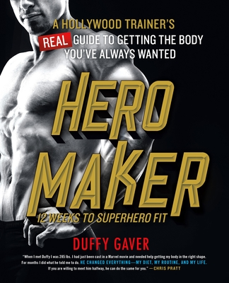 Hero Maker: 12 Weeks to Superhero Fit: A Hollywood Trainer's REAL Guide to Getting the Body You've Always Wanted Cover Image
