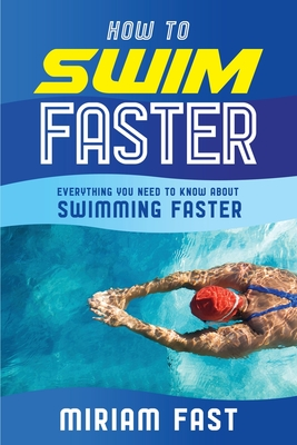 How to Swim Faster: Everything You Need to Know about Swimming Faster Cover Image