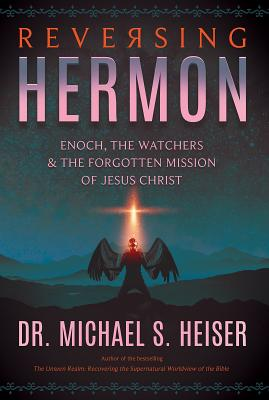 Reversing Hermon: Enoch, the Watchers, and the Forgotten Mission of Jesus Christ Cover Image