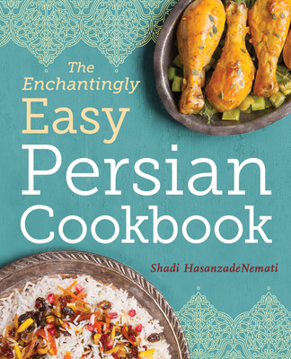 The Enchantingly Easy Persian Cookbook: 100 Simple Recipes for Beloved Persian Food Favorites Cover Image