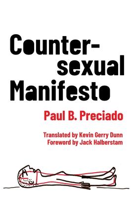 COUNTER-SEXUAL MANIFESTO - By Paul B. Preciado