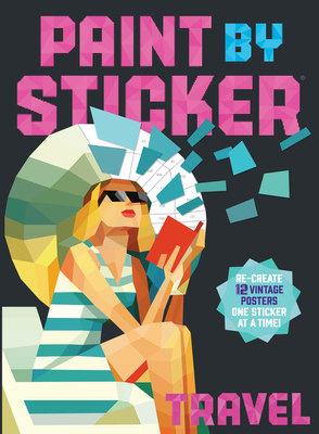 Paint by Sticker: Travel: Re-create 12 Vintage Posters One Sticker at a Time! Cover Image