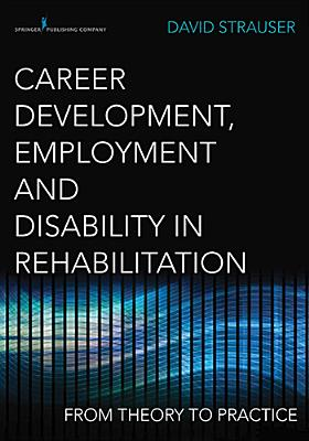 Career Development, Employment, and Disability in Rehabilitation: From Theory to Practice Cover Image