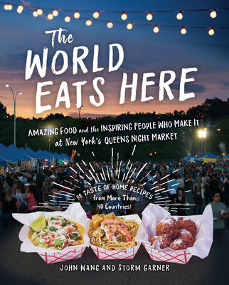 The World Eats Here: Amazing Food and the Inspiring People Who Make It at New York's Queens Night Market Cover Image