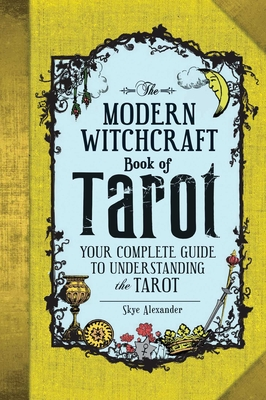 The Modern Witchcraft Book of Tarot: Your Complete Guide to Understanding the Tarot Cover Image
