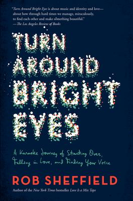 Turn Around Bright Eyes: A Karaoke Journey of Starting Over, Falling in Love, and Finding Your Voice Cover Image