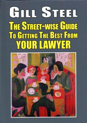 The Street-Wise Guide to Getting the Best from Your Lawyer Cover Image