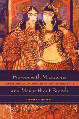 Women with Mustaches and Men without Beards: Gender and Sexual Anxieties of Iranian Modernity Cover Image