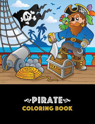 Pirate Coloring Book: Pirate theme coloring book for kids, boys or girls, Ages 4-8, 8-12, Fun, Easy, Beginner Friendly and Relaxing Coloring Cover Image