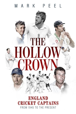 The Hollow Crown: England Cricket Captains from 1945 to the Present Cover Image