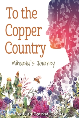To the Copper Country: Mihaela's Journey (Great Lakes Books) Cover Image