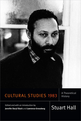 Cultural Studies 1983: A Theoretical History (Stuart Hall: Selected Writings) Cover Image