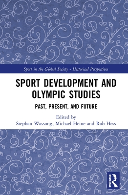 Sport Development and Olympic Studies: Past, Present, and Future (Sport in the Global Society - Historical Perspectives) Cover Image