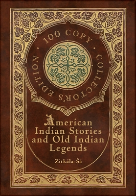 American Indian Stories and Old Indian Legends (100 Copy Collector's Edition) Cover Image