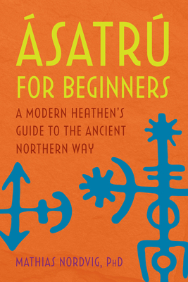 Ásatrú for Beginners: A Modern Heathen's Guide to the Ancient Northern Way Cover Image