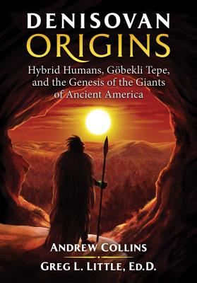 Denisovan Origins: Hybrid Humans, Göbekli Tepe, and the Genesis of the Giants of Ancient America Cover Image