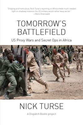 Tomorrow's Battlefield: U.S. Proxy Wars and Secret Ops in Africa (Dispatch Books) Cover Image