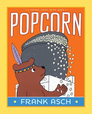 Popcorn (A Frank Asch Bear Book) Cover Image