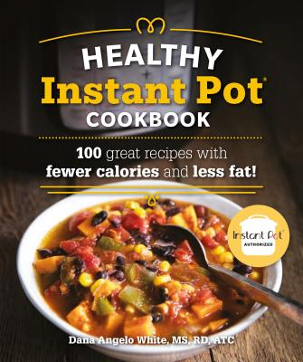 The Healthy Instant Pot Cookbook: 100 great recipes with fewer calories and less fat (Healthy Cookbook) Cover Image