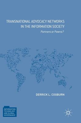 Transnational Advocacy Networks in the Information Society: Partners or Pawns? (Information Technology and Global Governance) Cover Image