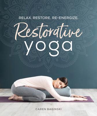 Restorative Yoga: Relax. Restore. Re-energize. Cover Image