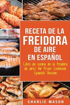 Receta De La Freidora De Aire Libro De Cocina De La Freidora De Aire/ Air Fryer Cookbook Spanish Version Cover Image