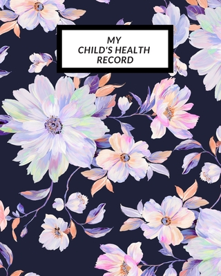My child's Health Record: Child's Medical History To do Book, Baby 's Health keepsake Register & Information Record Log, Treatment Activities Tr Cover Image