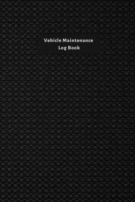 Vehicle Maintenance Log Book: Maintenance And Repairs Record Book for Vehicles like Cars, Trucks, Motorcycles and Other - Auto Maintenance Log Book Cover Image