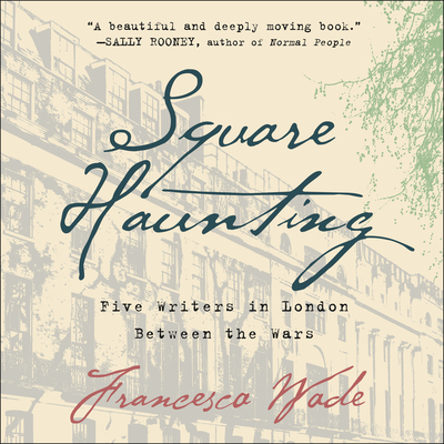 Square Haunting: Five Writers in London Between the Wars Cover Image